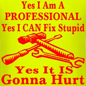 Yes I Am A Professional Yes I Can Fix Stupid Yes I - Men's T-Shirt