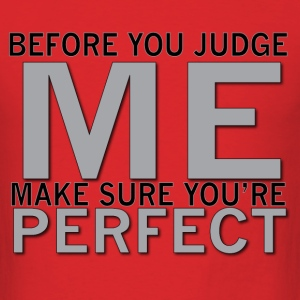 Before you judge me make sure you'er perfect - Men's T-Shirt