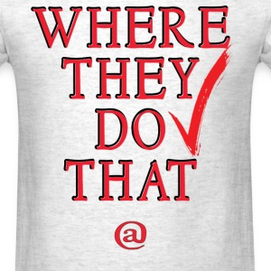 Where they do that at - Men's T-Shirt