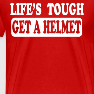 Life's Tough Get A Helmet T-Shirts - Men's Premium T-Shirt