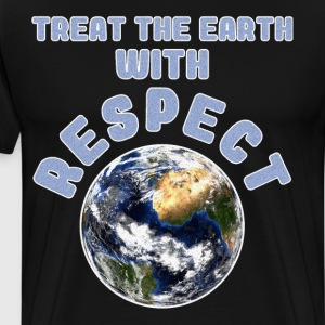 Treat the Earth with Respect Environmental T Shirt T-Shirts - Men's Premium T-Shirt