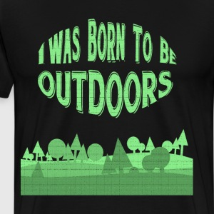 I was Born to be Outdoors Adventure T Shirt T-Shirts - Men's Premium T-Shirt