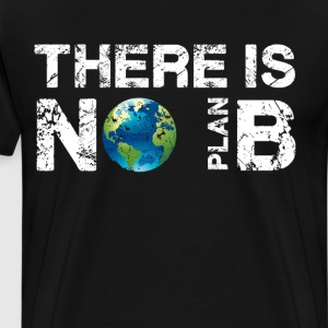 There is No Plan B Planet T-Shirt T-Shirts - Men's Premium T-Shirt