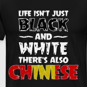 Life Isn't Just Black and White Also Chinese  T-Shirts - Men's Premium T-Shirt