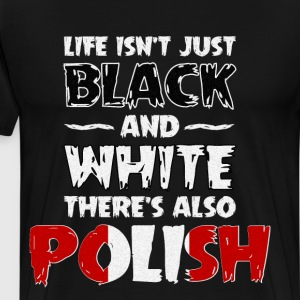 Life Isn't Just Black and White Also Polish  T-Shirts - Men's Premium T-Shirt