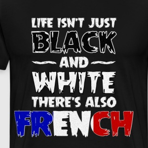 Life Isn't Just Black and White Also French T-Shirts - Men's Premium T-Shirt