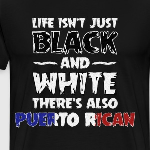 Life Isn't Just Black and White Also Puerto Rican  T-Shirts - Men's Premium T-Shirt