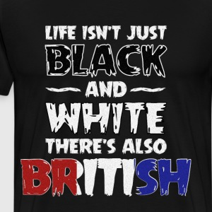 Life Isn't Just Black and White Also British  T-Shirts - Men's Premium T-Shirt