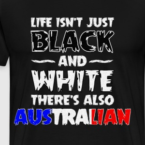 Life Isn't Just Black and White Also Australian  T-Shirts - Men's Premium T-Shirt