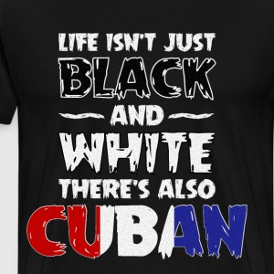 Life Isn't Just Black and White Also Cuban T Shirt T-Shirts - Men's Premium T-Shirt