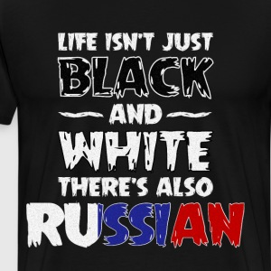 Life Isn't Just Black and White Also Russian T-Shirts - Men's Premium T-Shirt