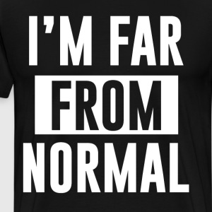 I'm Far from Normal Strange T Shirt T-Shirts - Men's Premium T-Shirt