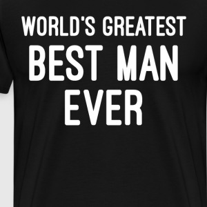 World's Greatest Best Man Ever Wedding T Shirt T-Shirts - Men's Premium T-Shirt