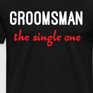 Groomsman The Single One Wedding T Shirt T-Shirts - Men's Premium T-Shirt