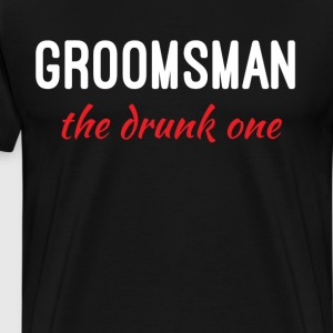 Groomsman The Drunk One Wedding T Shirt T-Shirts - Men's Premium T-Shirt