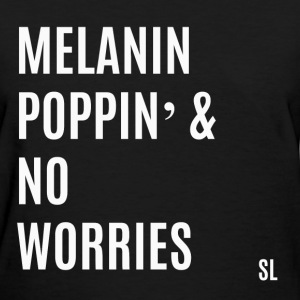 MelaninPoppinAndNoWorries T-Shirts - Women's T-Shirt