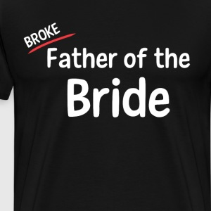 Broke Father of the Bride Wedding T Shirt T-Shirts - Men's Premium T-Shirt