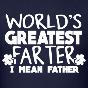 Father's Day Shirt World's Greatest Father Farter T-Shirts - Men's T-Shirt