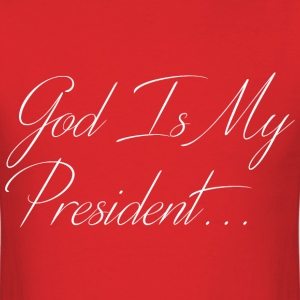 God Is My President T-Shirts - Men's T-Shirt