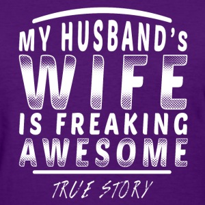 My Husband's Wife Is Awesome True Story White T-Shirts - Women's T-Shirt