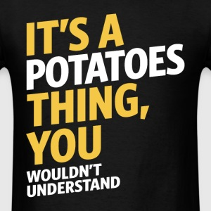 It's a Potatoes Thing - Men's T-Shirt