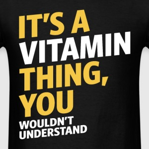 It's a Vitamin Thing - Men's T-Shirt