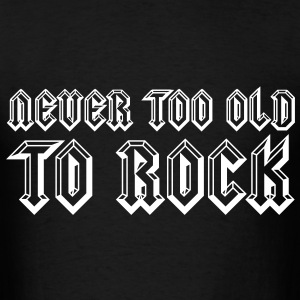 Never Too Old To Rock T-Shirts - Men's T-Shirt