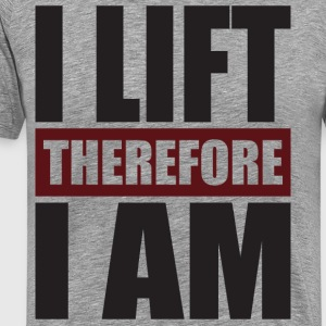 I Lift, Therefore I Am T-Shirts - Men's Premium T-Shirt