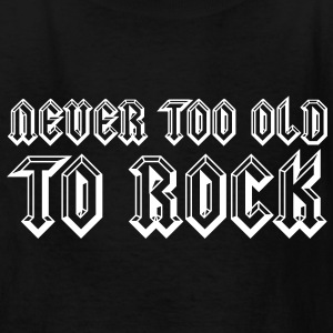 Never Too Old To Rock Kids' Shirts - Kids' T-Shirt