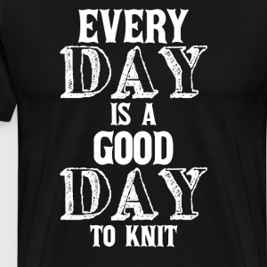 Every Day is a Good Day to Knit Crafting T-Shirt T-Shirts - Men's Premium T-Shirt