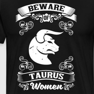 Beware of Taurus Women Zodiac Astrology T-Shirt T-Shirts - Men's Premium T-Shirt