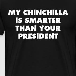 My Chinchilla is Smarter than Your President Shirt T-Shirts - Men's Premium T-Shirt