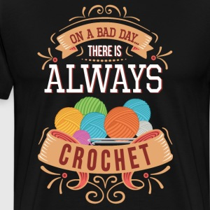 On a Bad Day There is Always Crochet T-Shirt T-Shirts - Men's Premium T-Shirt