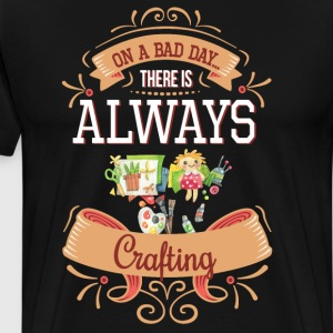 On a Bad Day There is Always Crafting T-Shirt T-Shirts - Men's Premium T-Shirt