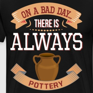 On a Bad Day There is Always Pottery T-Shirt T-Shirts - Men's Premium T-Shirt