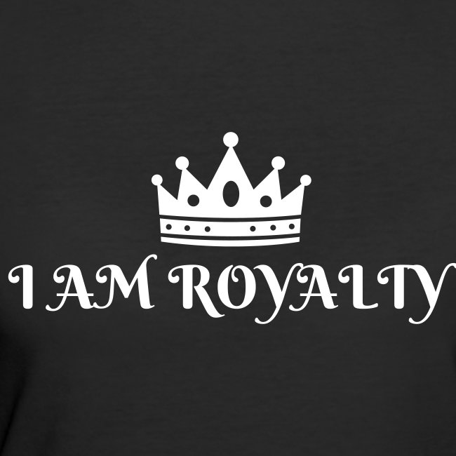 I AM ROYALTY Women's Tee