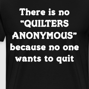 No Quilters Anonymous because No One Quits T-Shirt T-Shirts - Men's Premium T-Shirt