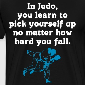 Judo Pick Yourself Up No Matter How Hard You Fall  T-Shirts - Men's Premium T-Shirt