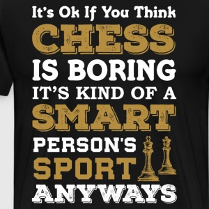Chess Kind of a Smart Person's Sport Anyway Shirt T-Shirts - Men's Premium T-Shirt