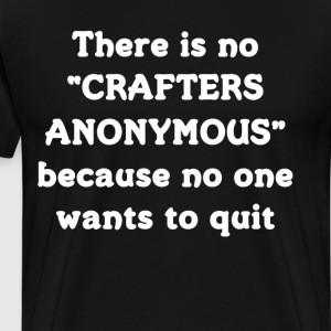 No Crafters Anonymous because No One Quits T-Shirt T-Shirts - Men's Premium T-Shirt