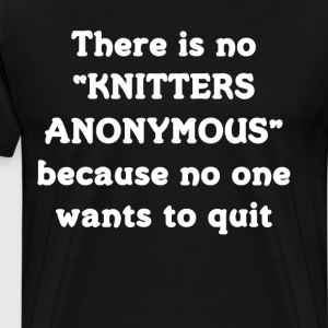 No Knitters Anonymous because No One Quits T-Shirt T-Shirts - Men's Premium T-Shirt
