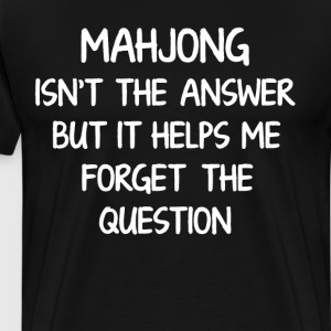 Mahjong Isn't the Answer Helps Me Forget Question  T-Shirts - Men's Premium T-Shirt