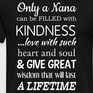 Only a Nana Can be Filled with Kindness Love  T-Shirts - Men's Premium T-Shirt