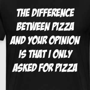 Difference Between Pizza and Your Opinion T-Shirt T-Shirts - Men's Premium T-Shirt