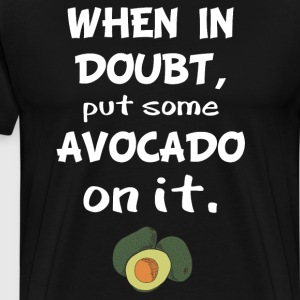 When in Doubt Put Some Avocado On It Foodie Shirt T-Shirts - Men's Premium T-Shirt