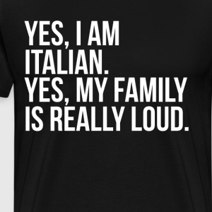 Yes I'm Italian Yes My Family is Loud Heritage  T-Shirts - Men's Premium T-Shirt