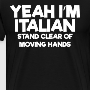 Yeah I'm Italian Stand Clear of Moving Hands Shirt T-Shirts - Men's Premium T-Shirt