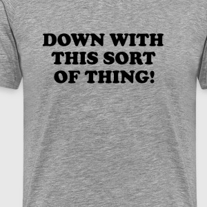 Down with this sort of thing - Men's Premium T-Shirt
