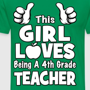 This Girl Loves Being A 4th Grade Teacher T-Shirts - Men's Premium T-Shirt