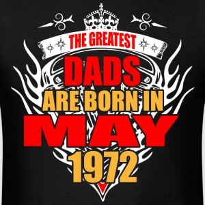 The Greatest Dads are born in May 1972 - Men's T-Shirt
